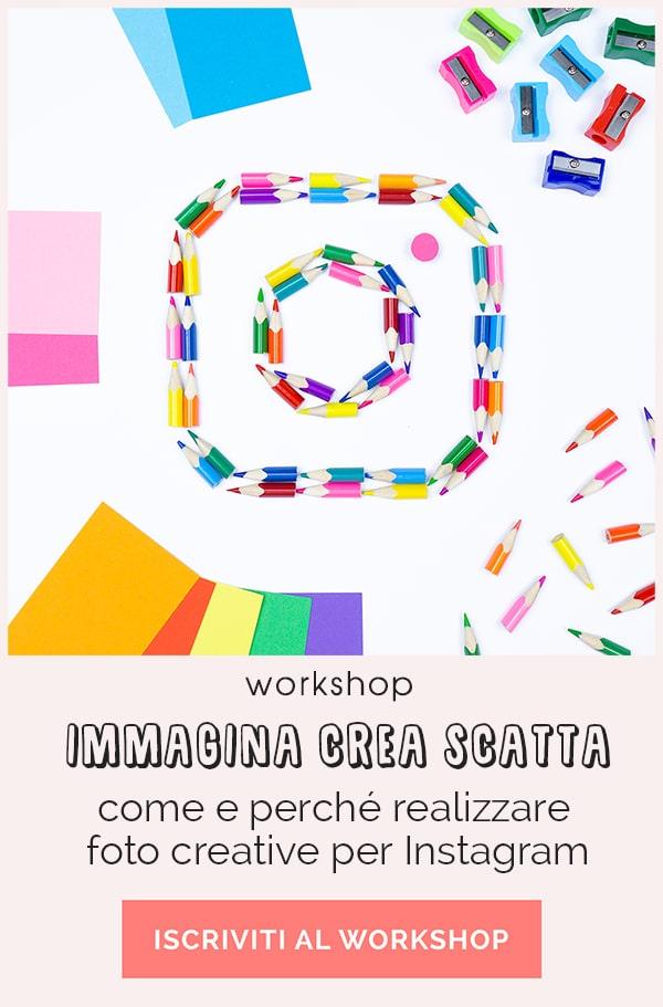Workshop - Immagina Crea Scatta: come e perché realizzare foto creative per Instagram