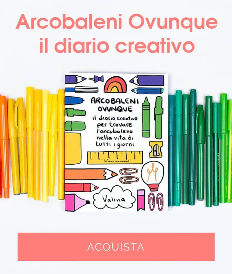 Arcobaleni Ovunque - il diario creativo per trovare l'arcobaleno nella vita di tutti i giorni